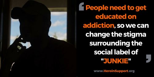 People need to get educated on addiction, so we can change the stigma surrounding the social label of 'JUNKIE'