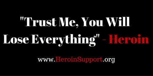 Lose Everything To Heroin